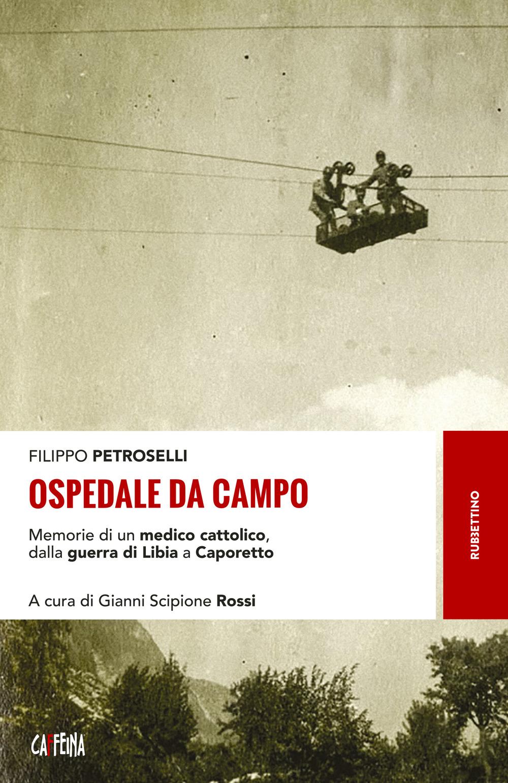 OSPEDALE DA CAMPO. MEMORIE DI UN MEDICO CATTOLICO, DALLA GUERRA DI LIBIA A CAPORETTO