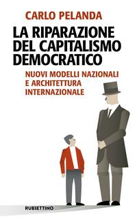 RIPARAZIONE DEL CAPITALISMO DEMOCRATICO - NUOVI MODELLI NAZIONALI E ARCHITETTURA...