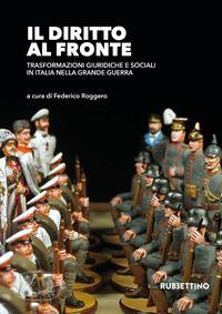 DIRITTO AL FRONTE - TRASFORMAZIONI GIURIDICHE E SOCIALI IN ITALIA NELLA GRANDE GUERRA...