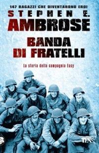 BANDA DI FRATELLI - LA STORIA DELLA COMPAGNIA EASY - PARACADUTISTI di AMBROSE STEPHEN E.