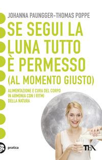 SE SEGUI LA LUNA TUTTO E' PERMESSO - AL MOMENTO GIUSTO di PAUNGGER J. - POPPE T.