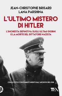 ULTIMO MISTERO DI HITLER - L'INCHIESTA DEFINITIVA SUGLI ULTIMI GIORNI E LA MORTE DEL...