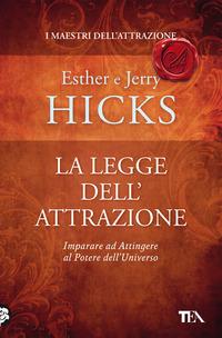 LEGGE DELL'ATTRAZIONE - IMPARARE AD ATTINGERE AL POTERE DELL'UNIVERSO di HICKS E. -...