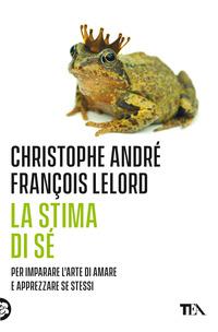 STIMA DI SE' - PER IMPARARE L'ARTE DI AMARE E APPREZZARE SE STESSI di ANDRE' C. -...