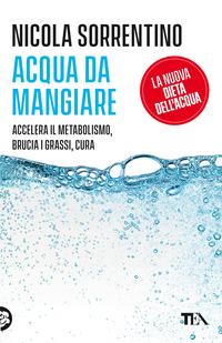 ACQUA DA MANGIARE - ACCELERA IL METABOLISMO BRUCIA I GRASSI CURA di SORRENTINO NICOLA