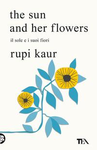 THE SUN AND HER FLOWERS - IL SOLE E I SUOI FIORI di KAUR RUPI