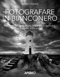 FOTOGRAFARE IN BIANCO E NERO di FODDE MARCO