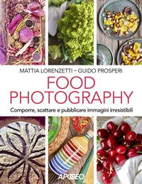 FOOD PHOTOGRAPHY - COMPORRE SCATTARE E PUBBLICARE IMMAGINI IRRESISTIBILI di LORENZETTI...