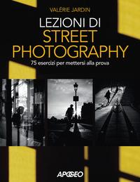 LEZIONI DI STREET PHOTOGRAPHY - 75 ESERCIZI PER METTERSI ALLA PROVA di JARDIN VALERIE
