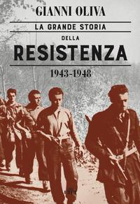 GRANDE STORIA DELLA RESISTENZA 1943 - 1948 di OLIVA GIANNI