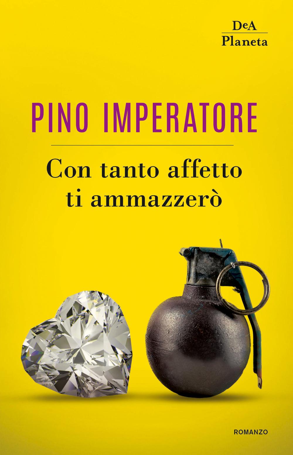 CON TANTO AFFETTO TI AMMAZZERÒ - Imperatore Pino - 9788851169350