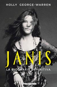 JANIS - LA BIOGRAFIA DEFINITIVA di GEORGE WARREN HOLLY