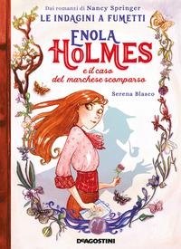 ENOLA HOLMES E IL CASO DEL MARCHESE SCOMPARSO di BLASCO SERENA