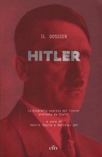 HITLER - IL DOSSIER di EBERLE H. - UHL M.