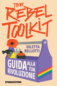 REBEL TOOLKIT - GUIDA ALLA TUA RIVOLUZIONE di BELLOTTI DILETTA