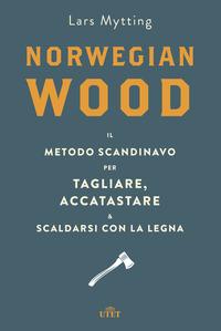 NORWEGIAN WOOD - IL METODO SCANDINAVO PER TAGLIARE ACCATASTARE E SCALDARSI CON LA LEGNA...
