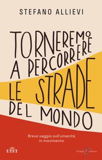 TORNEREMO A PERCORRERE LE STRADE DEL MONDO - BREVE SAGGIO SULL'UMANITA' IN MOVIMENTO di...