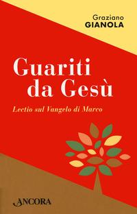 GUARITI DA GESU' - LECTIO SUL VANGELO DI MARCO di GIANOLA GRAZIANO