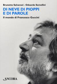 DI NEVE DI PIOPPI E DI PAROLE - IL MONDO DI FRANCESCO GUCCINI di SALVARANI B. -...