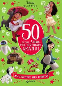 50 PICCOLE STORIE PER DIVENTARE GRANDI AVVENTURE NEL MONDO
