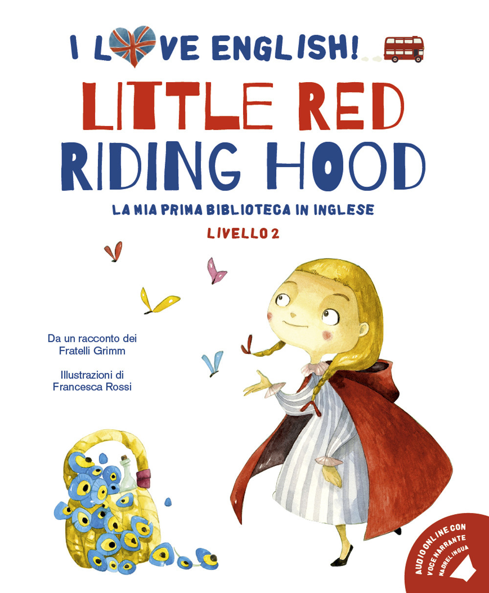 LITTLE RED RIDING HOOD DA UN RACCONTO DEI FRATELLI GRIMM. LIVELLO 2. EDIZ. ITALIANA E INGLESE. CON AUDIOLIBRO - 9788854035652