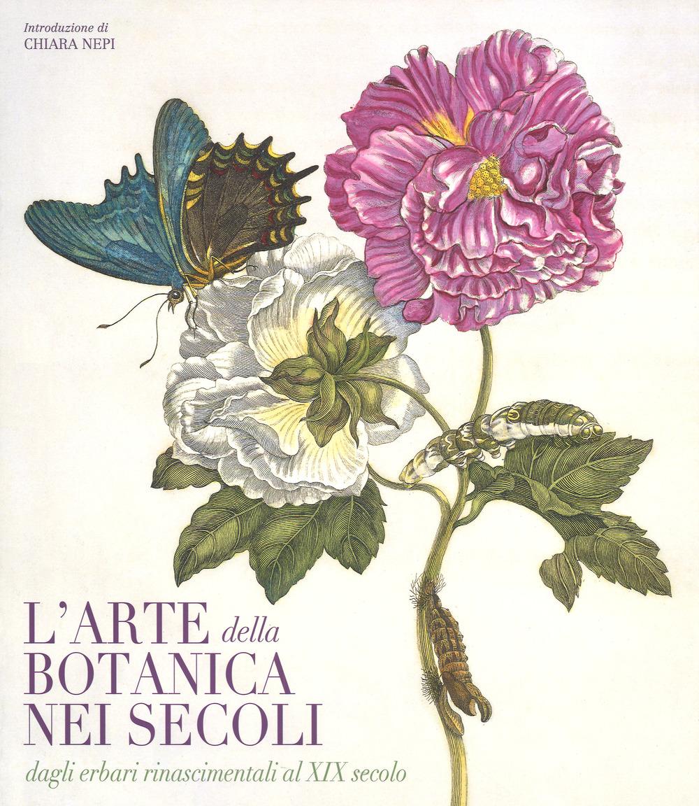 L'arte botanica nei secoli. Dagli erbari rinascimentali al XIX secolo. Ediz. a colori