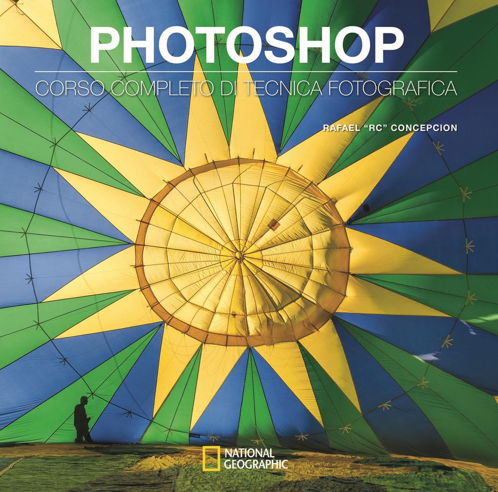 Photoshop. Corso completo di tecnica fotografica
