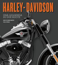 HARLEY-DAVINDSON - UNA LEGGENDA SU DUE RUOTE di DE FABIANIS MANFERTO M.