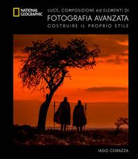 FOTOGRAFIA AVANZATA - LUCE COMPOSIZIONE ED ELEMENTI DI FOTOGRAFIA AVANZATA di CORAZZA IAGO