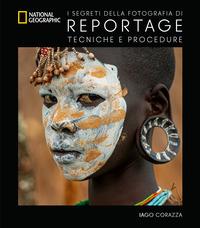 SEGRETI DELLA FOTOGRAFIA DI REPORTAGE - TECNICHE E PROCEDURE di CORAZZA IAGO