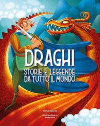 DRAGHI - STORIE E LEGGENDE DA TUTTO IL MONDO di ORSI TEA
