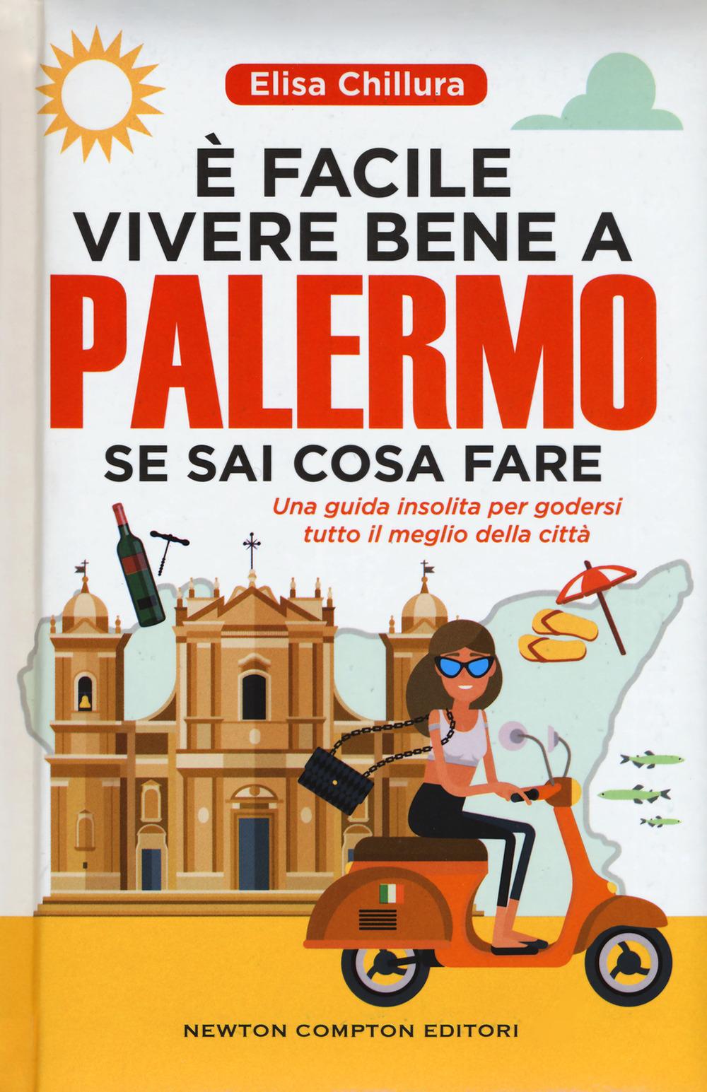 È facile vivere bene a Palermo se sai cosa fare. Una guida insolita per godersi tutto il meglio della città