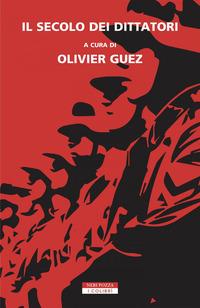 SECOLO DEI DITTATORI di GUEZ OLIVIER
