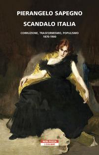 SCANDALO ITALIA - CORRUZIONE TRASFORMISMO POPULISMO 1870-1900 di SAPEGNO PIERANGELO