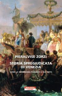 STORIA SPREGIUDICATA DI VENEZIA - COME LA SERENISSIMA PIANIFICO' IL SUO MITO di ZORZI...