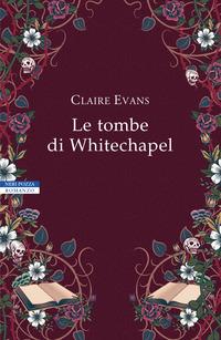 TOMBE DI WHITECHAPEL di EVANS CLAIRE