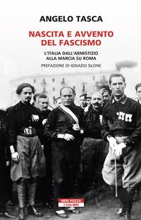 NASCITA E AVVENTO DEL FASCISMO - L'ITALIA DALL'ARMISTIZIO ALLA MARCIA SU ROMA di TASCA...
