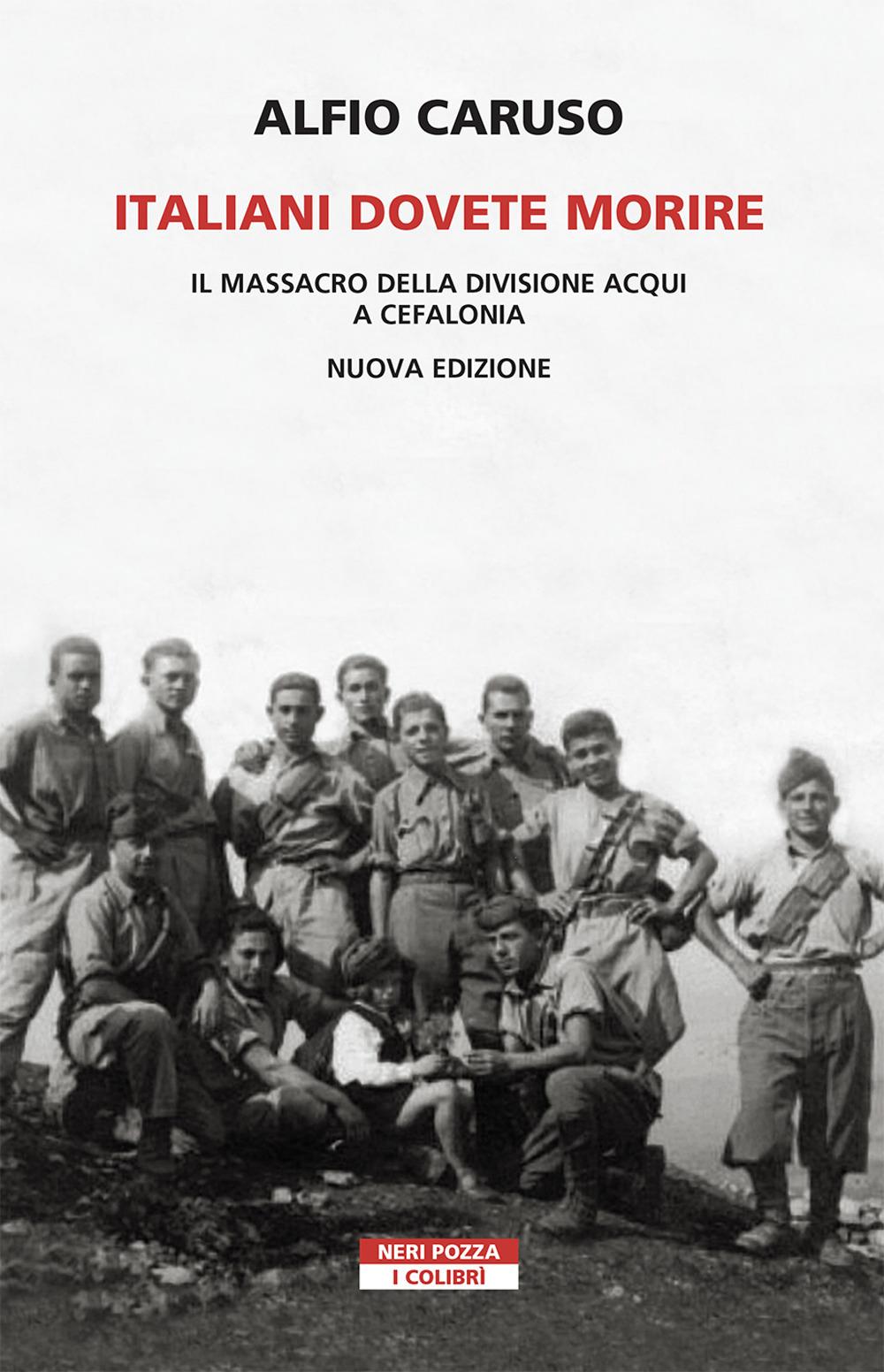 Italiani dovete morire. Il massacro della divisione Acqui a Cefalonia. Nuova ediz.