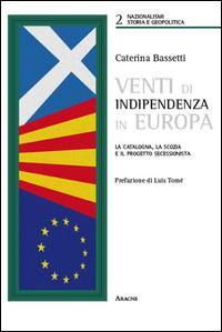 Copertina di: Venti di indipendenza in Europa. La Catalogna, la Scozia e il progetto secessionista