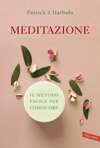MEDITAZIONE - IL METODO FACILE PER COMINCIARE di HARBULA PATRICK J.