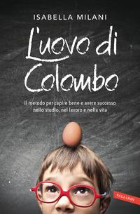 UOVO DI COLOMBO - IL METODO PER CAPIRE BENE E AVERE SUCCESSO NELLO STUDIO NEL LAVORO E...