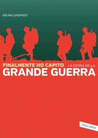 FINALMENTE HO CAPITO LA STORIA DELLA GRANDE GUERRA di GHERNER BRUNA
