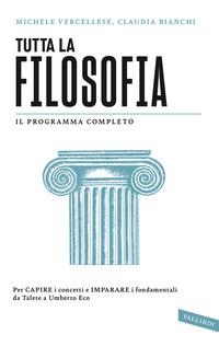 TUTTA LA FILOSOFIA di VERCELLESE M. - BIANCHI C.