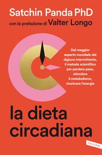 DIETA CIRCADIANA - DAL MAGGIOR ESPERTO MONDIALE DEL DIGIUNO INTERMITTENTE di PANDA SATCHIN