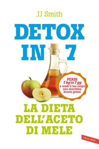 DETOX IN 7 - LA DIETA DELL'ACETO DI MELE di SMITH JJ