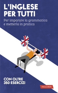 INGLESE PER TUTTI - PER IMPARARE LA GRAMMATICA E METTERLA IN PRATICA