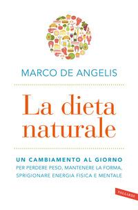 DIETA NATURALE - UN CAMBIAMENTO AL GIORNO di DE ANGELIS MARCO