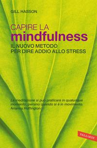 CAPIRE LA MINDFULNESS - IL NUOVO METODO PER DIRE ADDIO ALLO STRESS di HASSON GILL