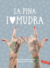 I LOVE MUDRA - 40 POSIZIONI PAZZESCHE DI YOGA PER LE MANI di LA PINA