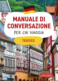 MANUALE DI CONVERSAZIONE PER CHI VIAGGIA TEDESCO